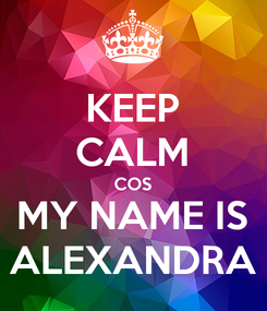 Poster: KEEP CALM COS MY NAME IS ALEXANDRA