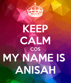 Poster: KEEP CALM COS MY NAME IS  ANISAH