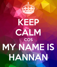 Poster: KEEP CALM COS MY NAME IS HANNAN