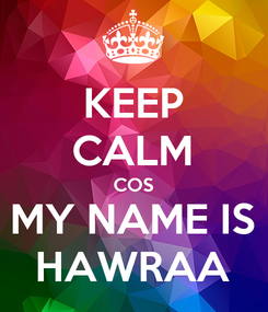Poster: KEEP CALM COS MY NAME IS HAWRAA