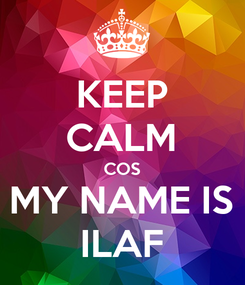 Poster: KEEP CALM COS MY NAME IS ILAF