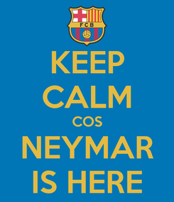 Poster: KEEP CALM COS NEYMAR IS HERE
