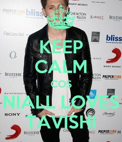 Poster: KEEP CALM COS NIALL LOVES TAVISHI