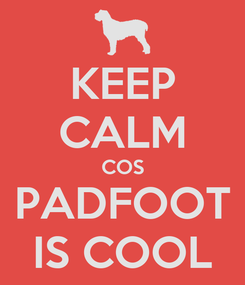 Poster: KEEP CALM COS PADFOOT IS COOL