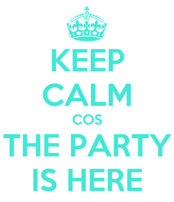 Poster: KEEP CALM COS THE PARTY IS HERE