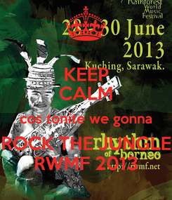 Poster: KEEP CALM cos tonite we gonna ROCK THE JUNGLE RWMF 2013