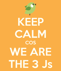 Poster: KEEP CALM COS WE ARE THE 3 Js