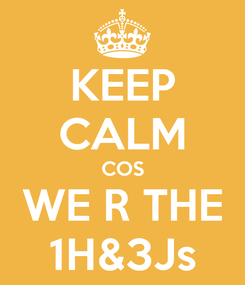 Poster: KEEP CALM COS WE R THE 1H&3Js