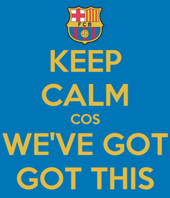 Poster: KEEP CALM COS WE'VE GOT GOT THIS
