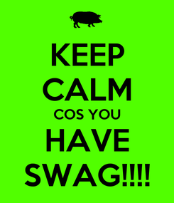 Poster: KEEP CALM COS YOU HAVE SWAG!!!!