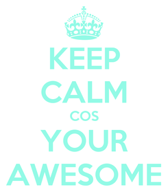 Poster: KEEP CALM COS YOUR AWESOME