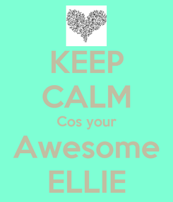 Poster: KEEP CALM Cos your Awesome ELLIE