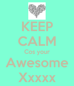 Poster: KEEP CALM Cos your Awesome Xxxxx