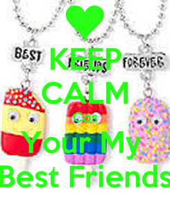 Poster: KEEP CALM Cos Your My  Best Friends