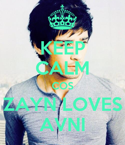 Poster: KEEP CALM COS ZAYN LOVES AVNI