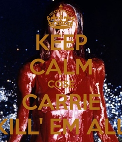 Poster: KEEP CALM COSE CARRIE KILL' EM ALL
