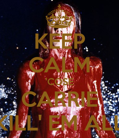 Poster: KEEP CALM 'COSE CARRIE KILL' EM ALL