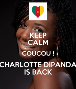 Poster: KEEP CALM COUCOU ! CHARLOTTE DIPANDA IS BACK
