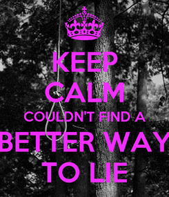 Poster: KEEP CALM COULDN'T FIND A BETTER WAY TO LIE