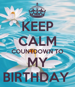 Poster: KEEP CALM COUNTDOWN TO MY BIRTHDAY