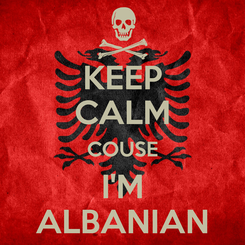 Poster: KEEP CALM COUSE I'M ALBANIAN