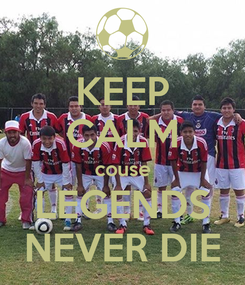 Poster: KEEP CALM couse LEGENDS NEVER DIE