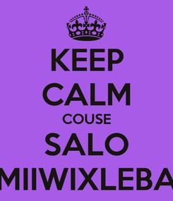 Poster: KEEP CALM COUSE SALO MIIWIXLEBA