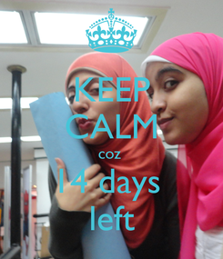 Poster: KEEP CALM coz  14 days  left