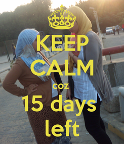 Poster: KEEP CALM coz  15 days  left