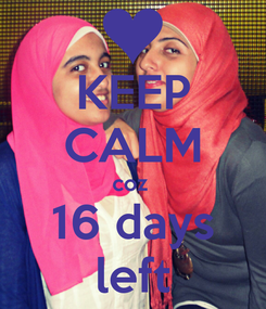 Poster: KEEP CALM coz  16 days left