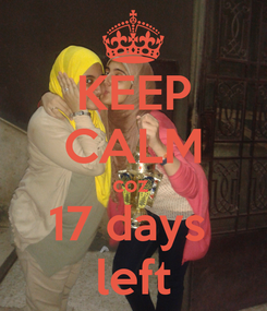 Poster: KEEP CALM coz  17 days  left