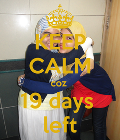 Poster: KEEP CALM coz  19 days  left