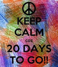 Poster: KEEP CALM coz 20 DAYS TO GO!!
