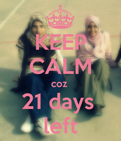 Poster: KEEP CALM coz  21 days  left