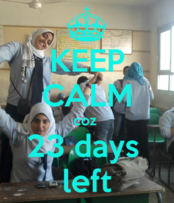 Poster: KEEP CALM coz  23 days  left