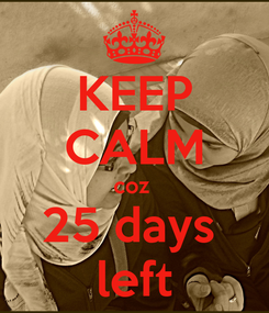 Poster: KEEP CALM coz  25 days  left