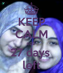 Poster: KEEP CALM coz  27 days  left