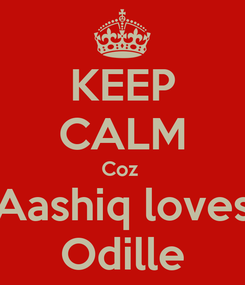 Poster: KEEP CALM Coz  Aashiq loves Odille