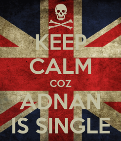 Poster: KEEP CALM COZ ADNAN IS SINGLE