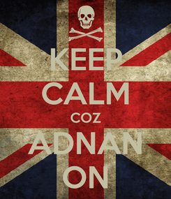 Poster: KEEP CALM COZ ADNAN ON