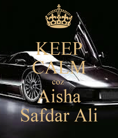 Poster: KEEP CALM coz  Aisha Safdar Ali