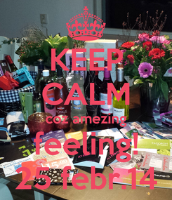 Poster: KEEP CALM coz amezing feeling! 25 febr.14
