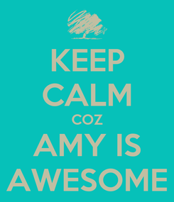Poster: KEEP CALM COZ AMY IS AWESOME