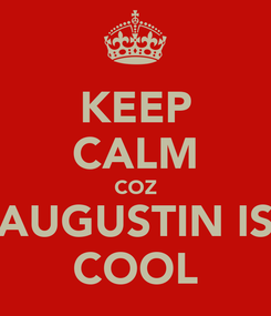 Poster: KEEP CALM COZ AUGUSTIN IS COOL