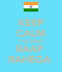 Poster: KEEP CALM COZ BAAP BAAP  RAHEGA