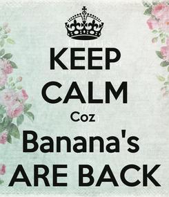 Poster: KEEP CALM Coz  Banana's  ARE BACK