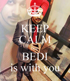 Poster: KEEP CALM coz  BEDI is with you