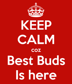 Poster: KEEP CALM coz Best Buds Is here
