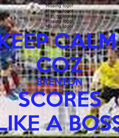 Poster: KEEP CALM  COZ BRENTON SCORES LIKE A BOSS