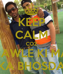 Poster: KEEP CALM COZ CHAWLE KI MAA KA BHOSDA